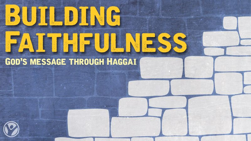 Haggai:  Building Faithfulness