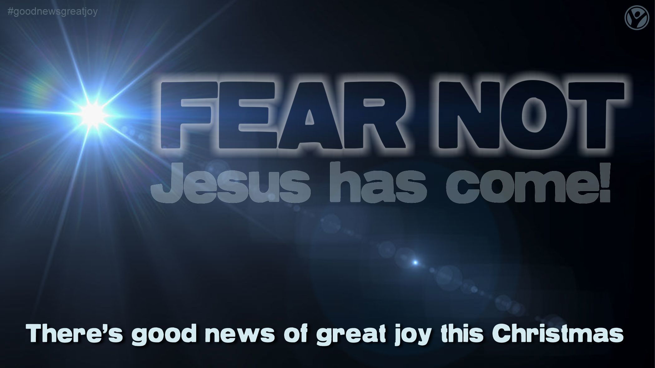 Fear Not:  Jesus has Come